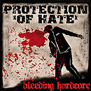 PROTECTION OF HATE - BLEEDING HARDCORE